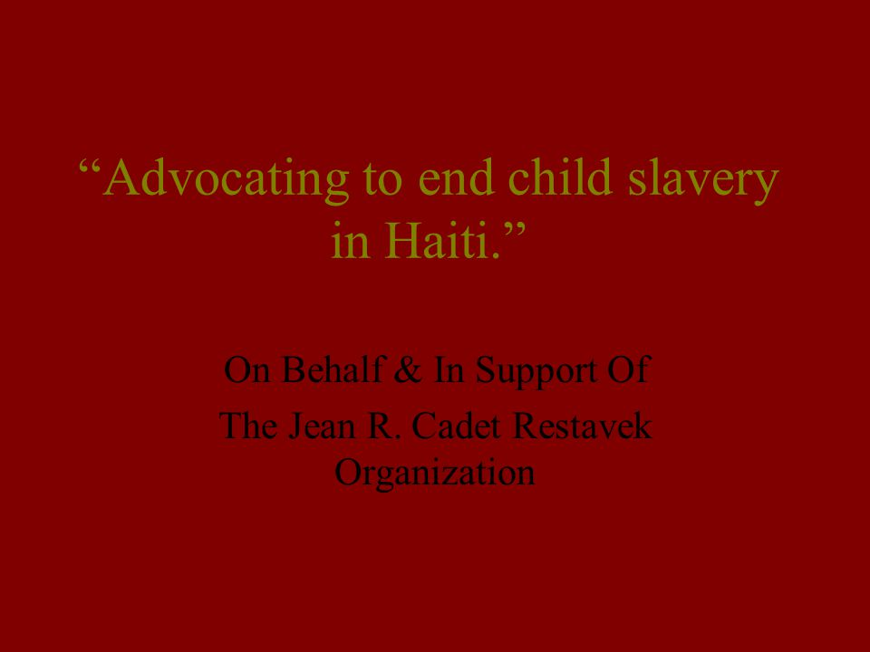 Advocating to end child slavery in Haiti.