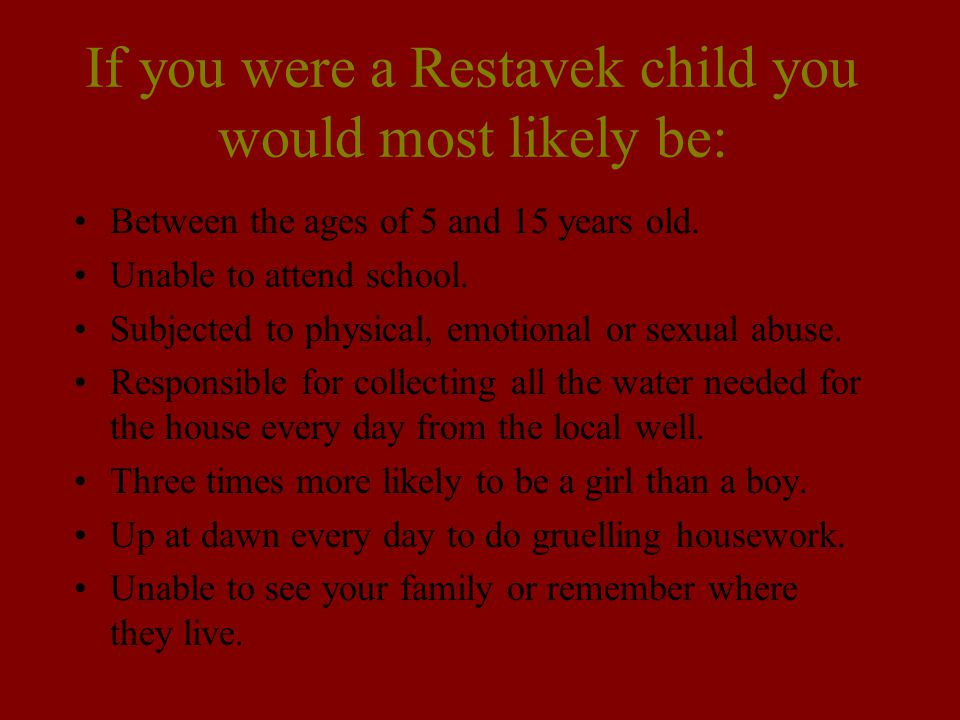 If you were a Restavek child you would most likely be: