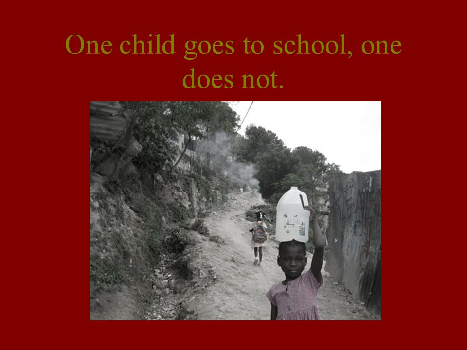 One child goes to school, one does not.