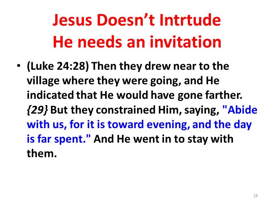 Jesus Doesn't Intrtude He needs an invitation