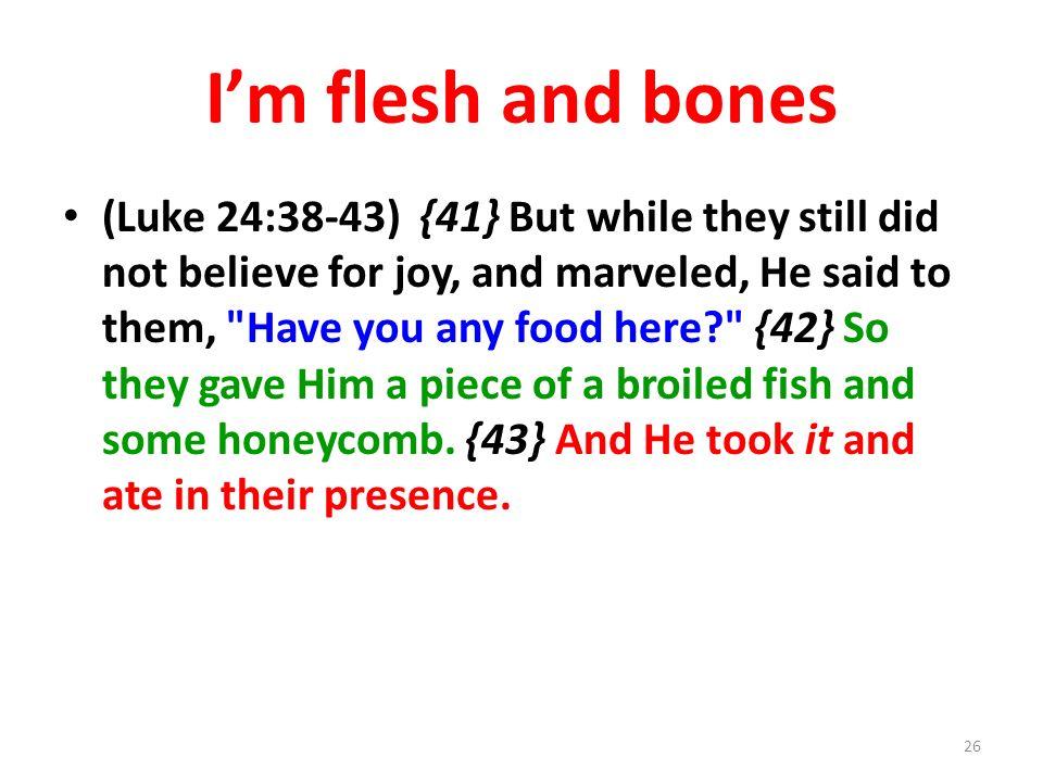 I'm flesh and bones