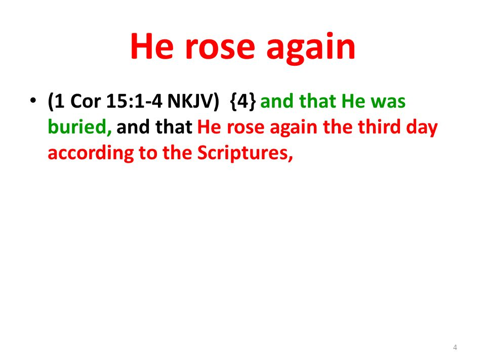He rose again (1 Cor 15:1-4 NKJV) {4} and that He was buried, and that He rose again the third day according to the Scriptures,