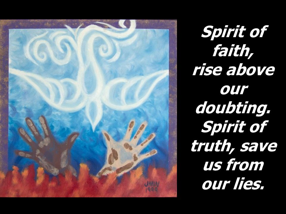 Spirit of faith, rise above our doubting