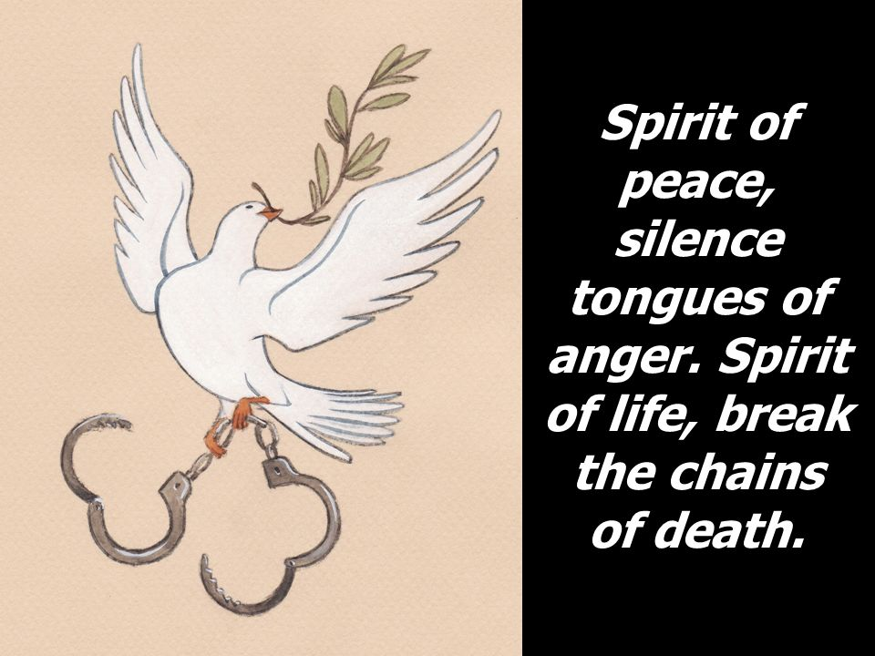 Spirit of peace, silence tongues of anger