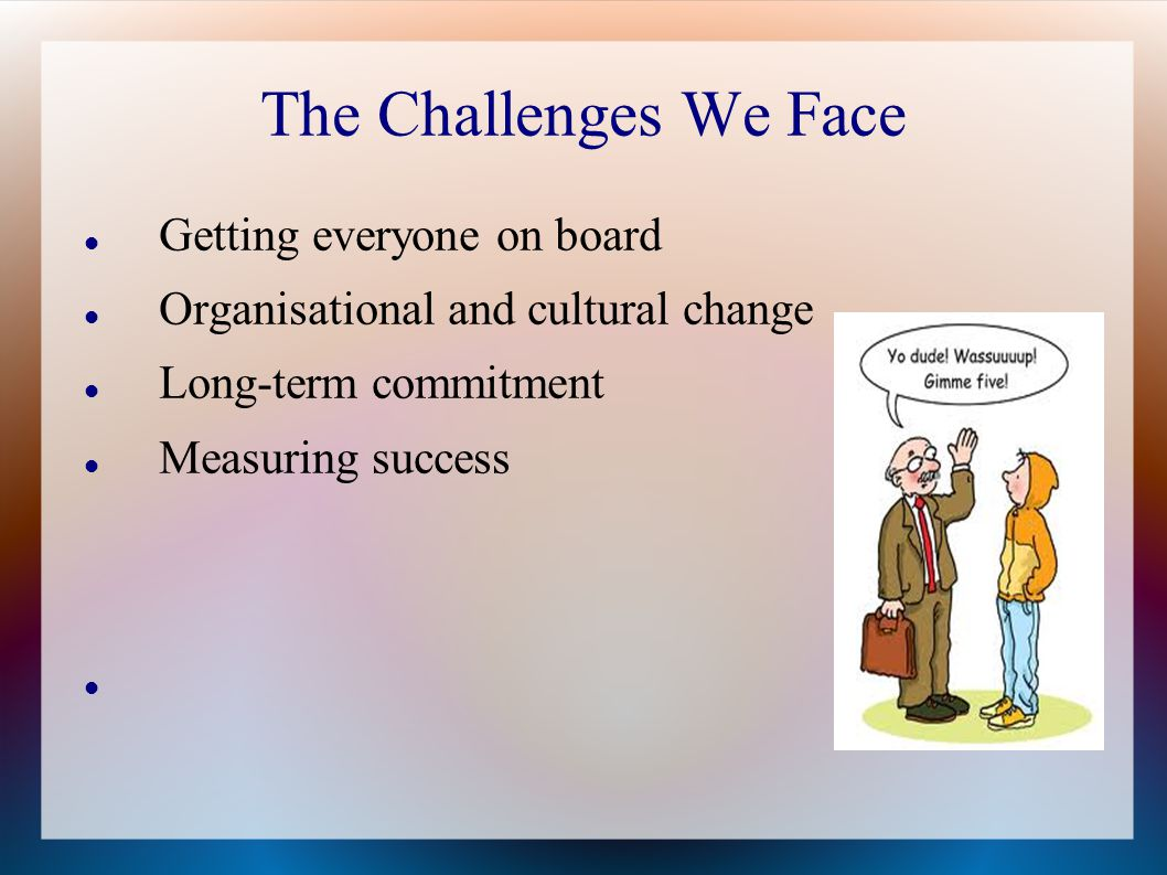 The Challenges We Face Getting everyone on board