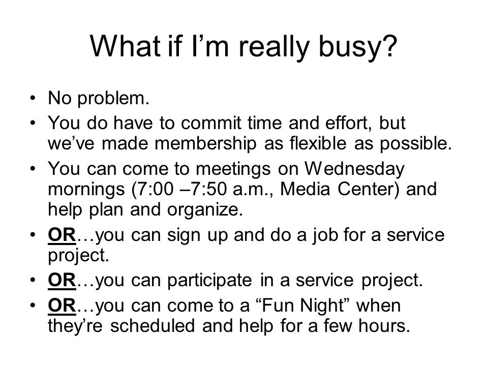 What if I'm really busy No problem.
