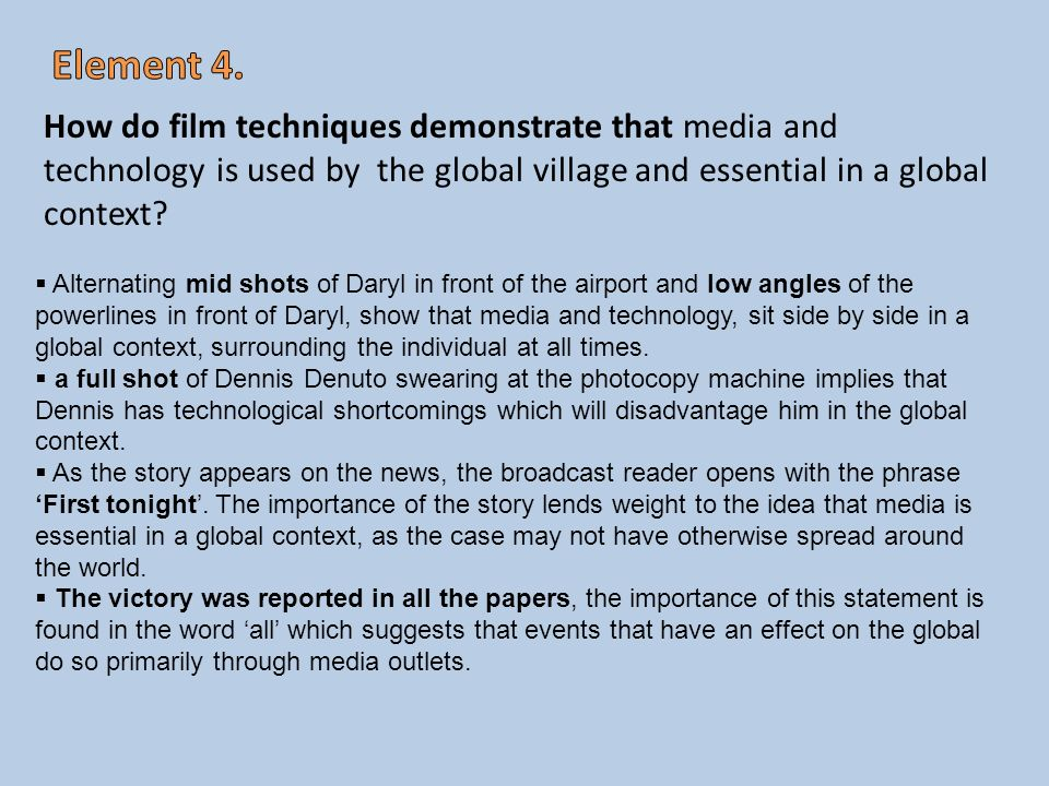 Element 4. How do film techniques demonstrate that media and technology is used by the global village and essential in a global context