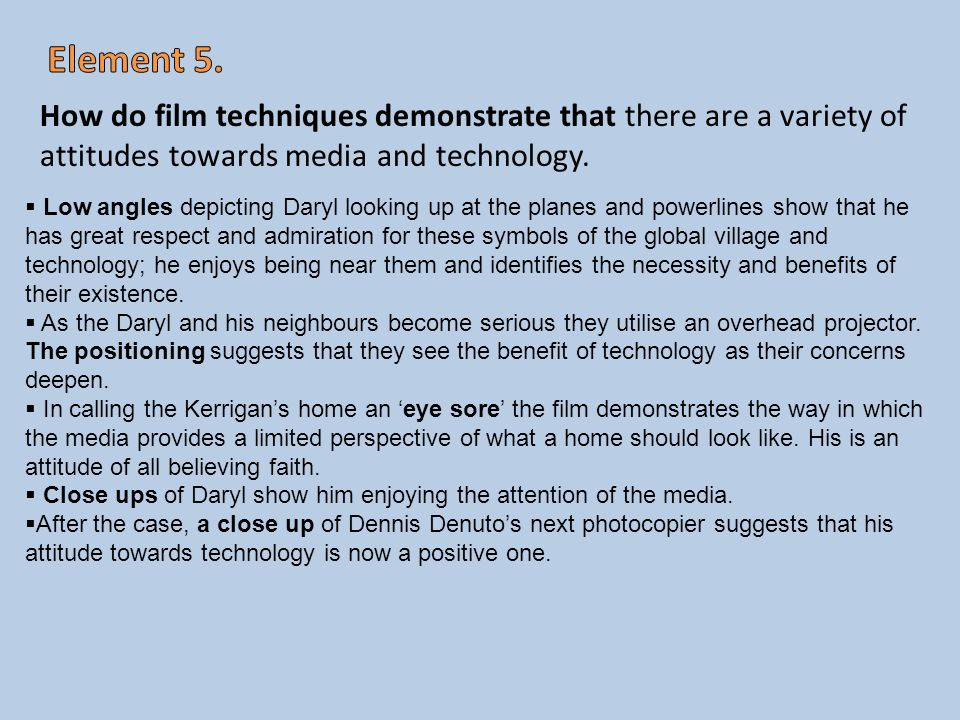 Element 5. How do film techniques demonstrate that there are a variety of attitudes towards media and technology.