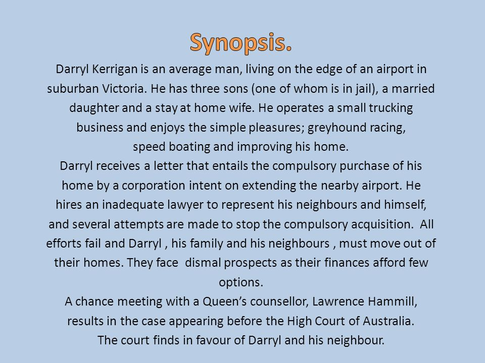 Synopsis.Darryl Kerrigan is an average man, living on the edge of an airport in.
