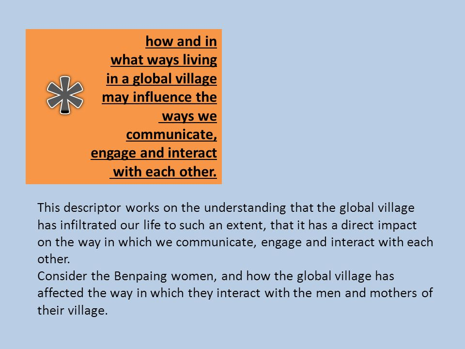 * how and in what ways living in a global village may influence the