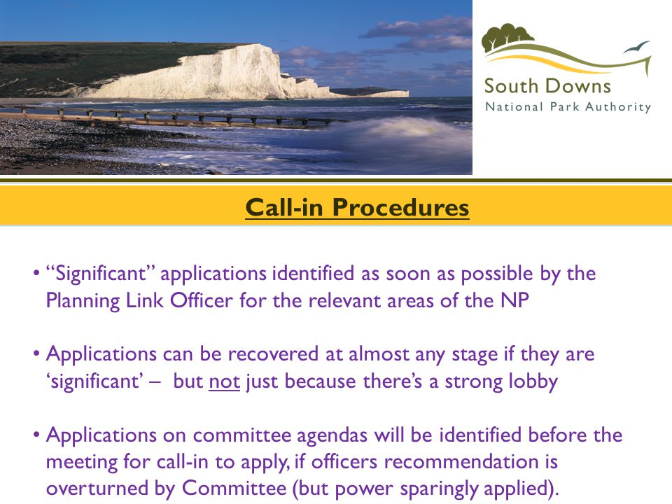Call-in Procedures Significant applications identified as soon as possible by the Planning Link Officer for the relevant areas of the NP.