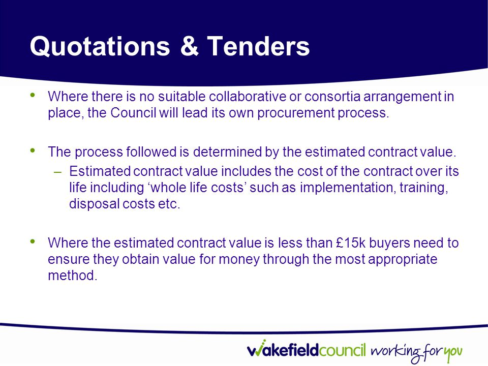 Quotations & Tenders Where there is no suitable collaborative or consortia arrangement in place, the Council will lead its own procurement process.