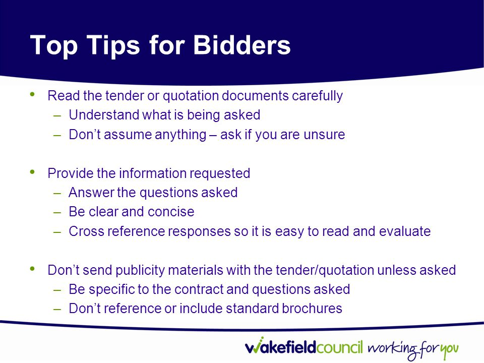 Top Tips for Bidders Read the tender or quotation documents carefully