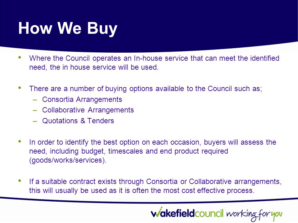 How We Buy Where the Council operates an In-house service that can meet the identified need, the in house service will be used.