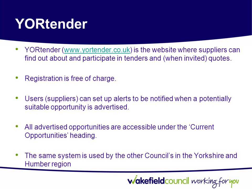 YORtender YORtender (www.yortender.co.uk) is the website where suppliers can find out about and participate in tenders and (when invited) quotes.