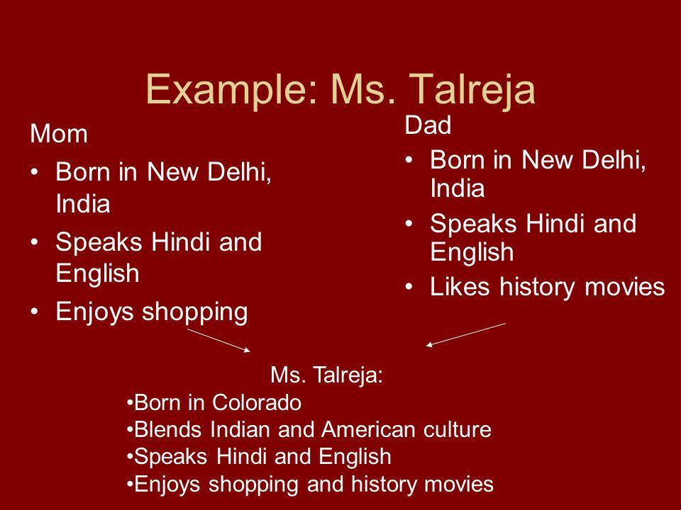 Example: Ms. Talreja Dad Mom Born in New Delhi, India