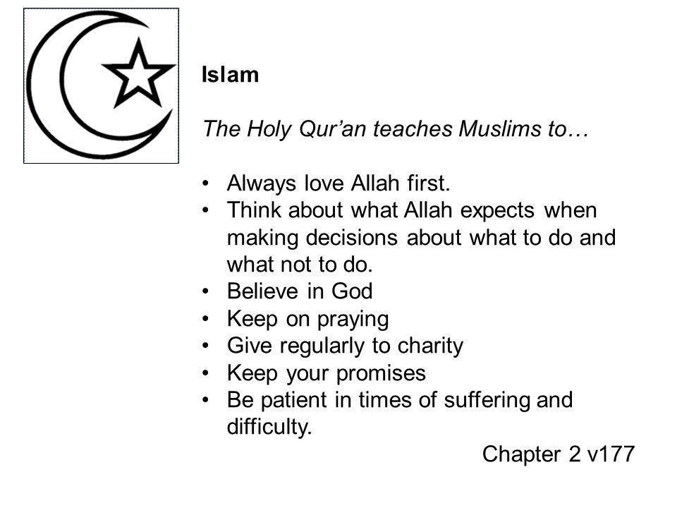 Islam The Holy Qur'an teaches Muslims to… Always love Allah first.