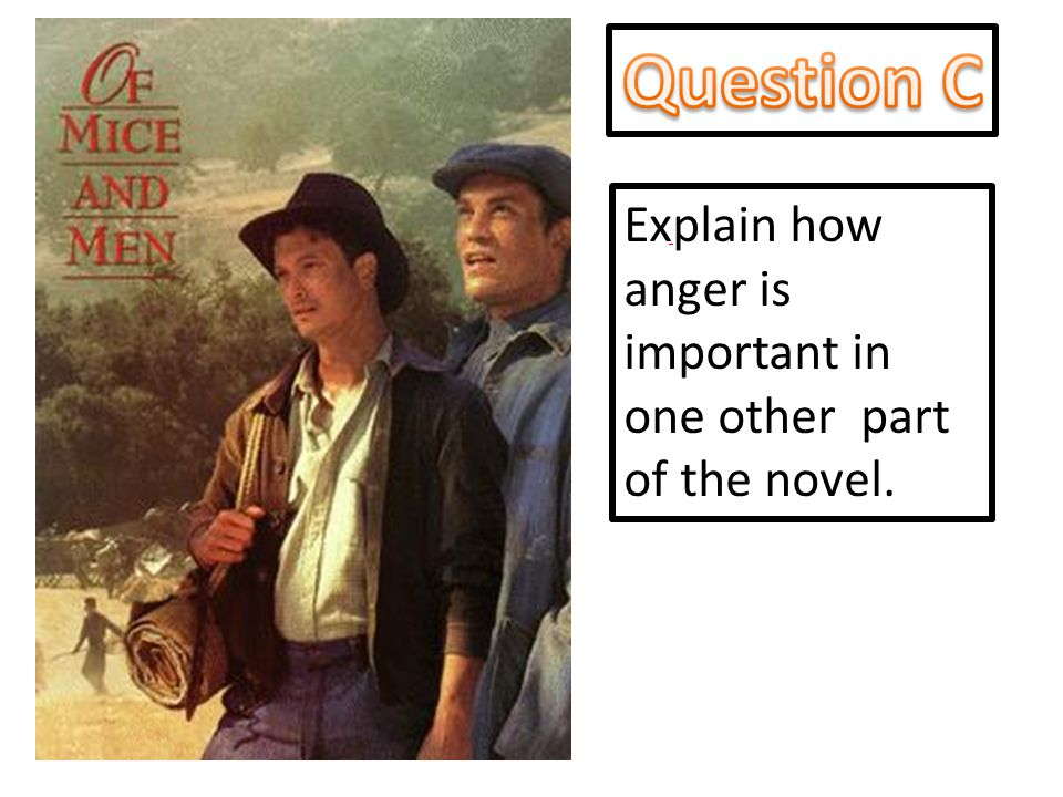 Question C Explain how anger is important in one other part of the novel.