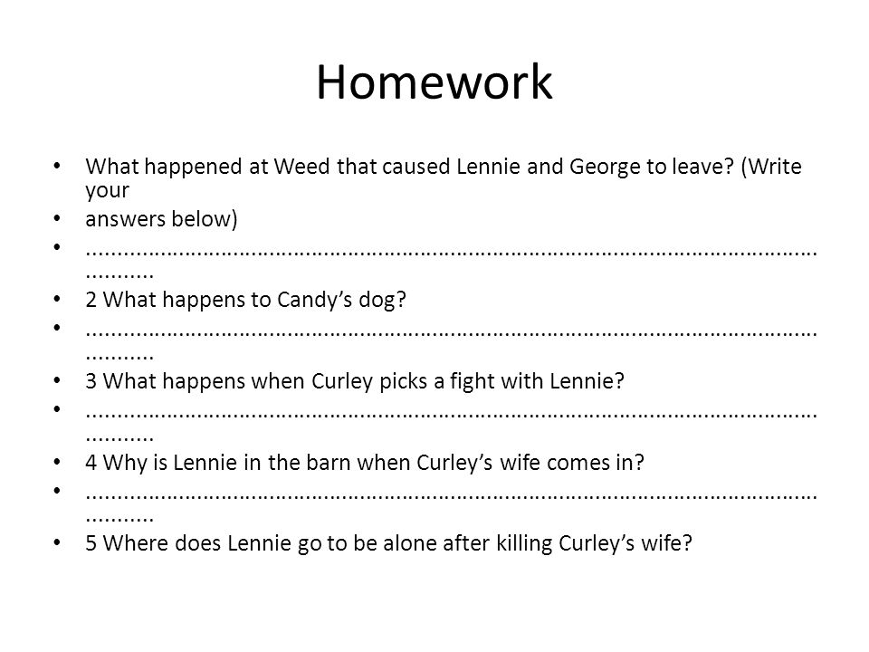 Homework What happened at Weed that caused Lennie and George to leave (Write your. answers below)