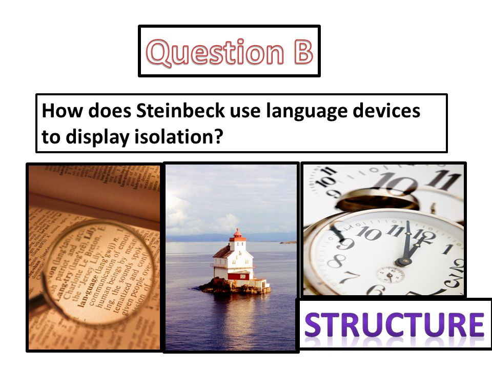 Question B How does Steinbeck use language devices to display isolation STRUCTURE