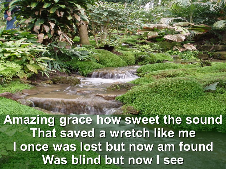 Amazing grace how sweet the sound That saved a wretch like me