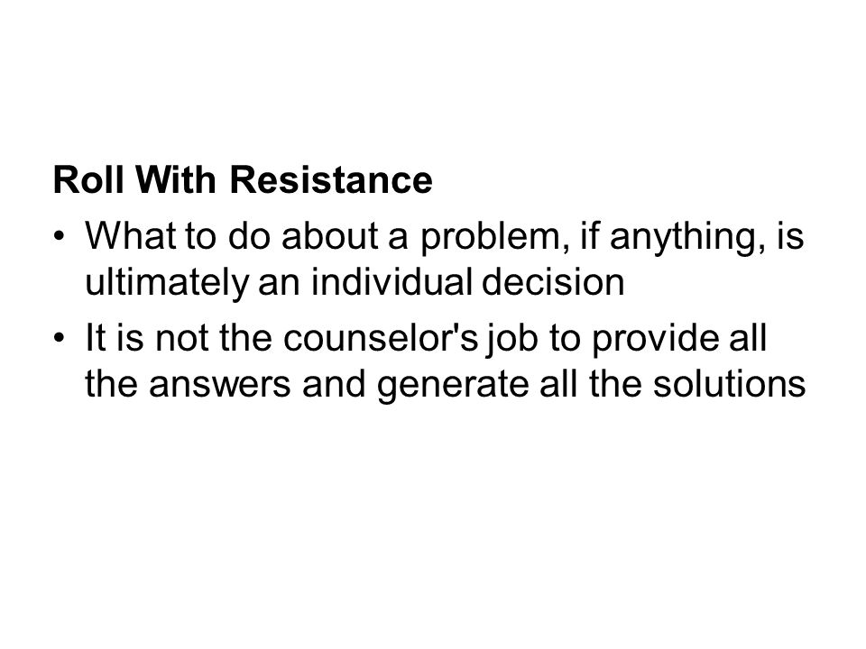 Roll With Resistance What to do about a problem, if anything, is ultimately an individual decision.