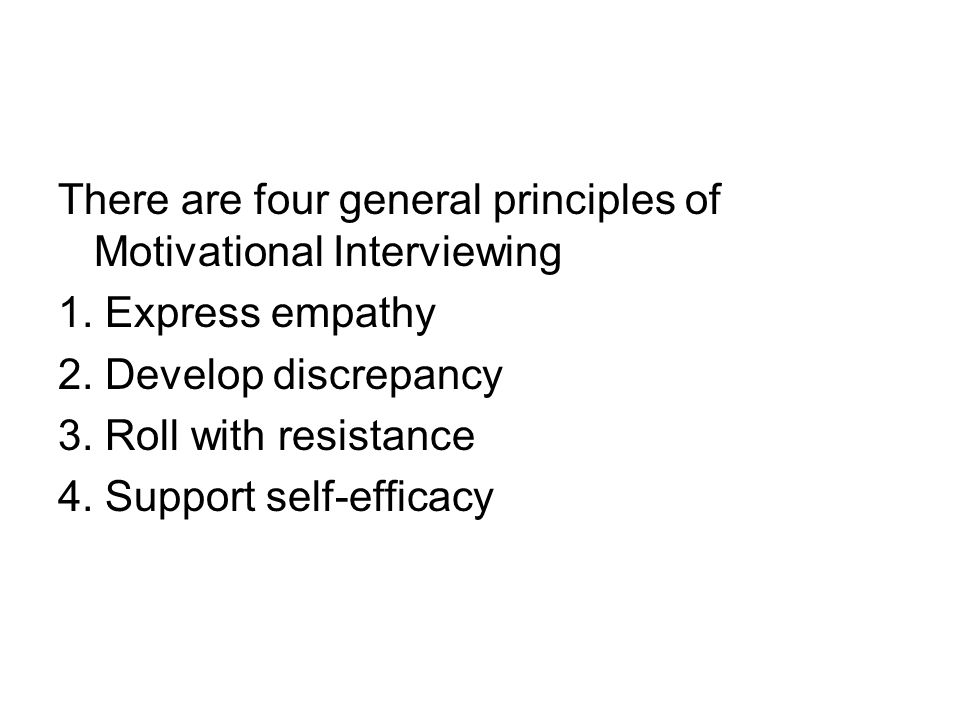 There are four general principles of Motivational Interviewing