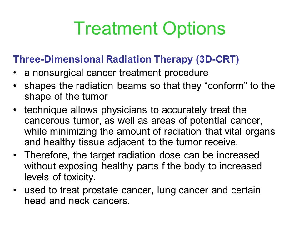 Treatment Options Three-Dimensional Radiation Therapy (3D-CRT)