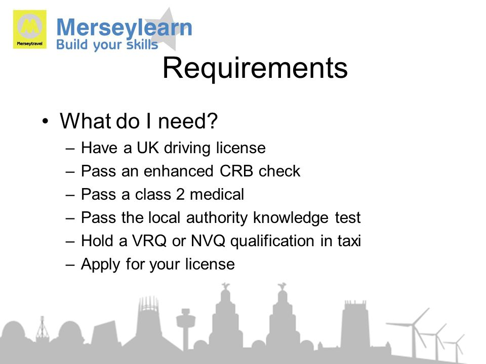 Requirements What do I need Have a UK driving license
