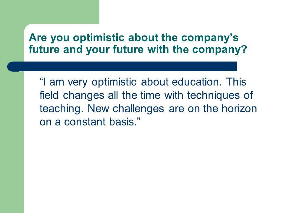 Are you optimistic about the company's future and your future with the company
