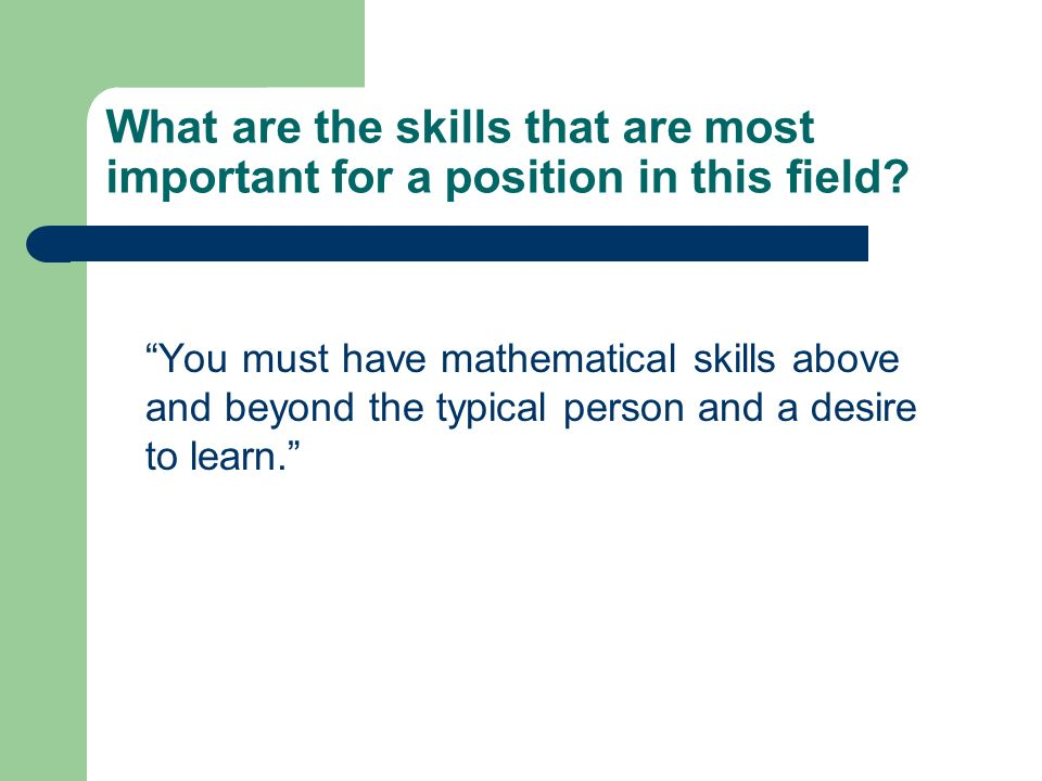 What are the skills that are most important for a position in this field