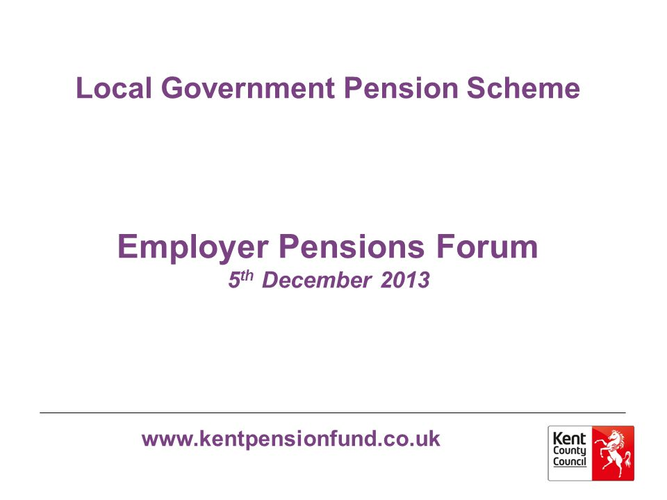 Local Government Pension Scheme Employer Pensions Forum 5th December 2013