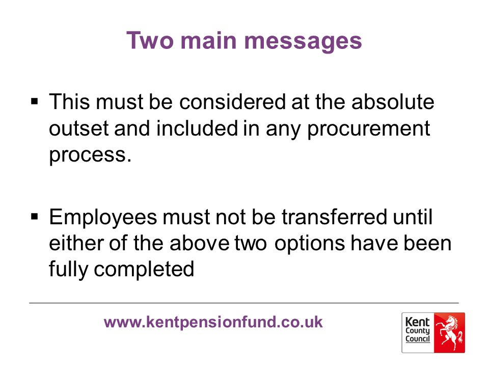 Two main messages This must be considered at the absolute outset and included in any procurement process.