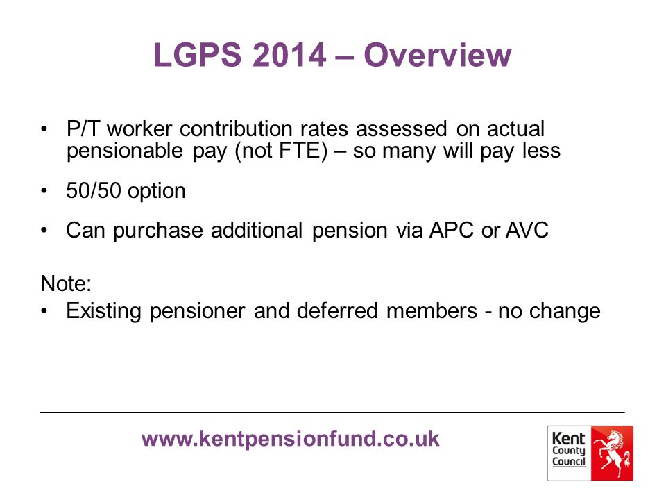 LGPS 2014 – Overview P/T worker contribution rates assessed on actual pensionable pay (not FTE) – so many will pay less.