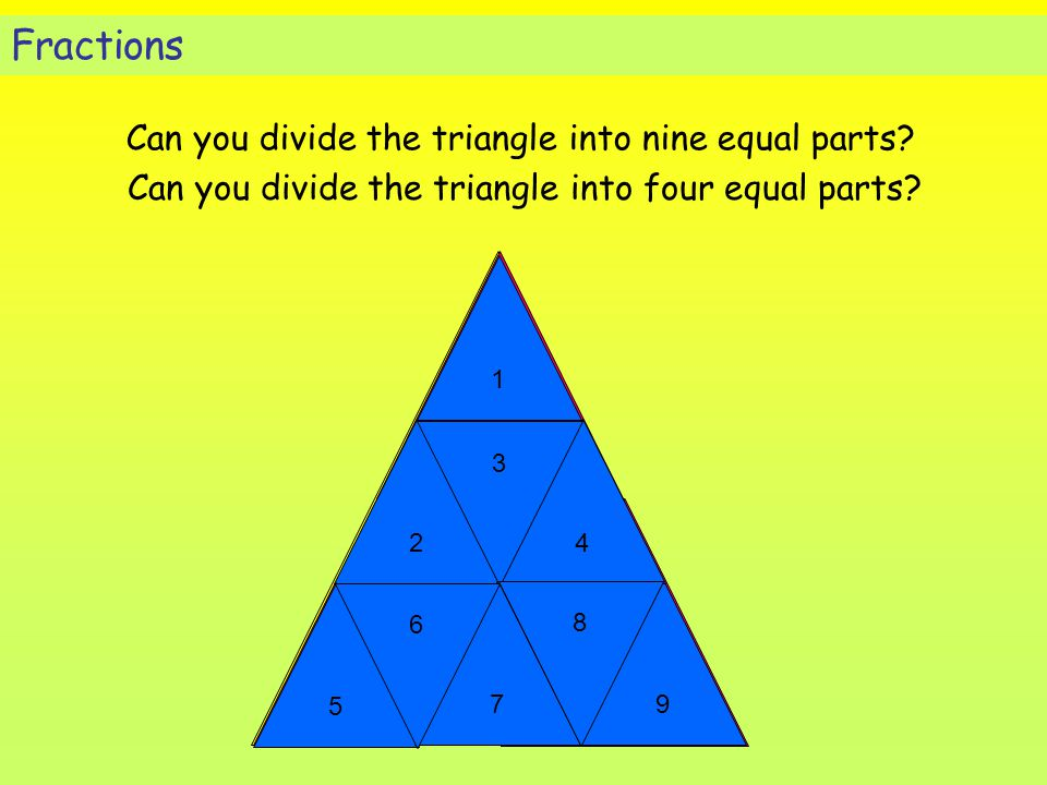 Fractions Can you divide the triangle into nine equal parts