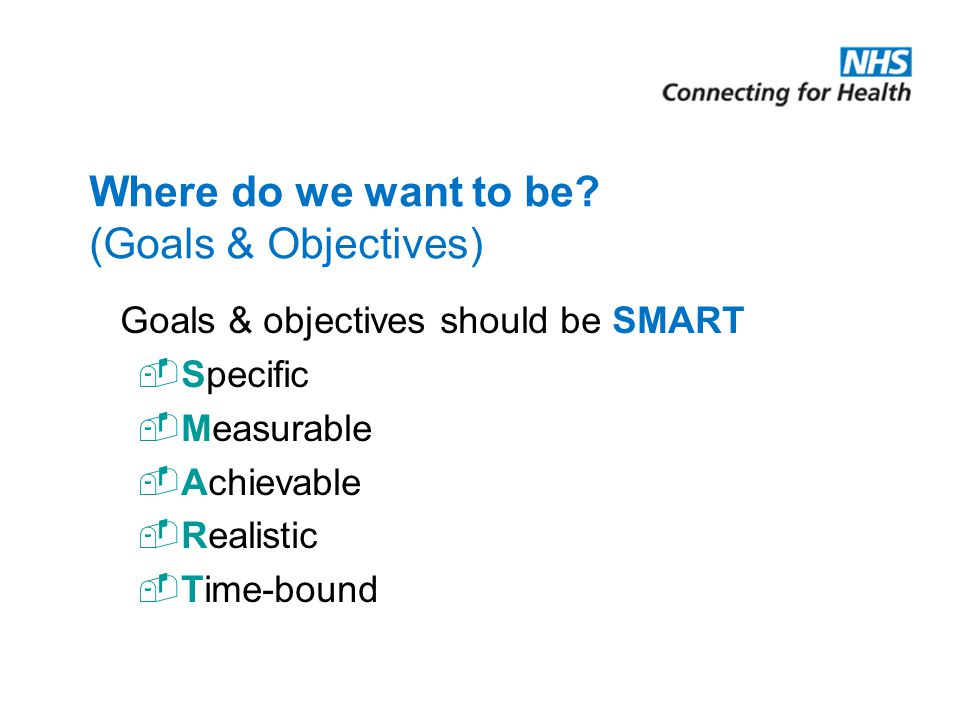 Where do we want to be (Goals & Objectives)