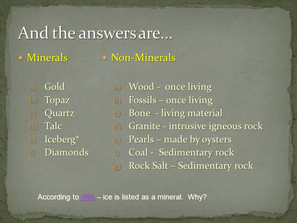 And the answers are… Minerals Non-Minerals Gold Topaz Quartz Talc