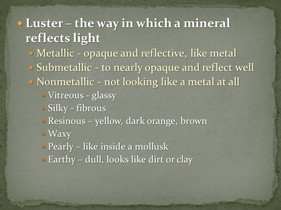 Luster – the way in which a mineral reflects light