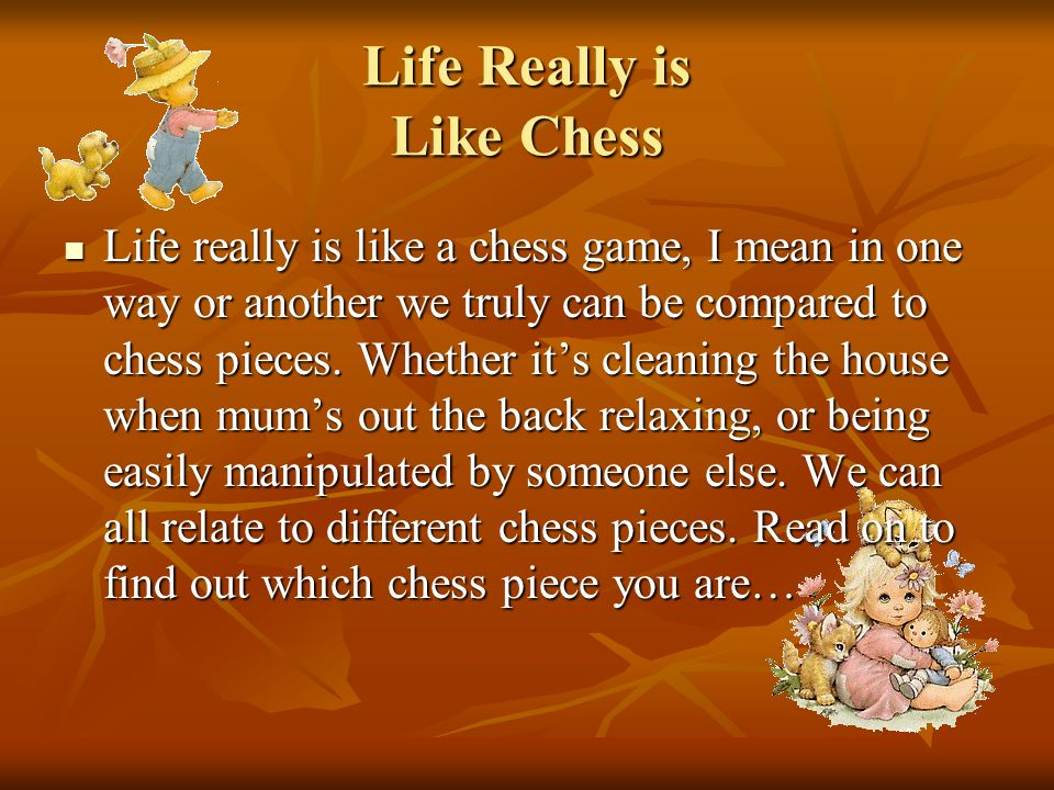 Life Really is Like Chess