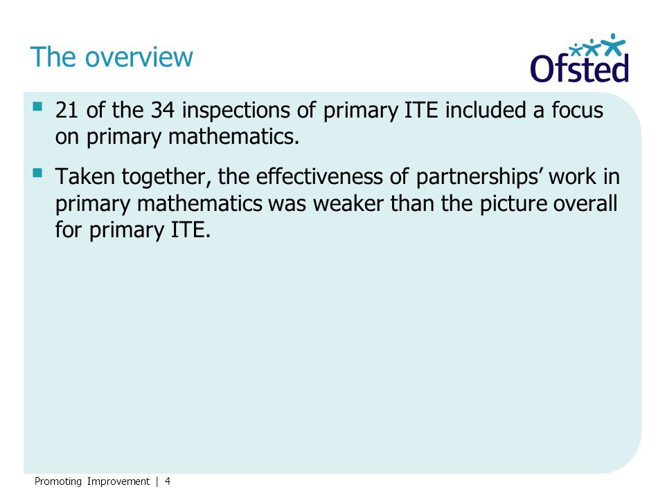The overview 21 of the 34 inspections of primary ITE included a focus on primary mathematics.