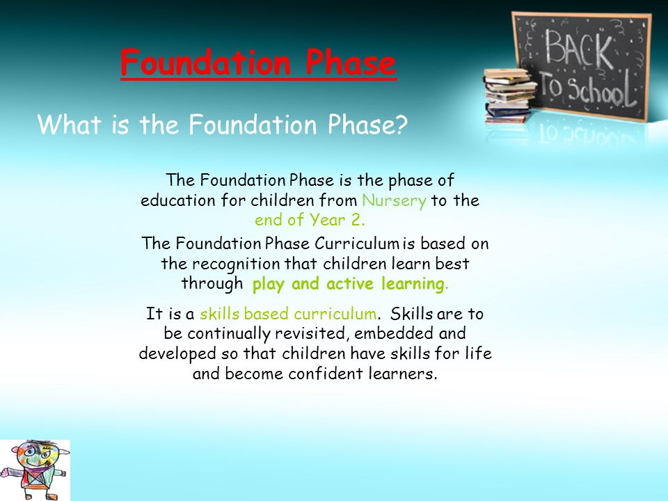 Foundation Phase What is the Foundation Phase
