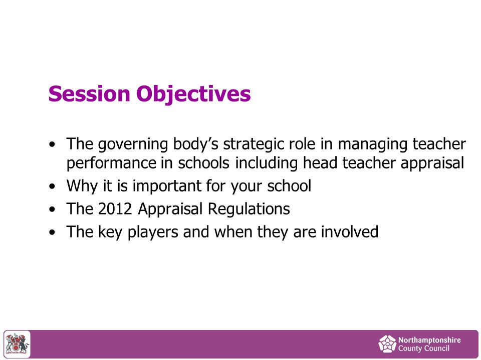 Session Objectives The governing body's strategic role in managing teacher performance in schools including head teacher appraisal.