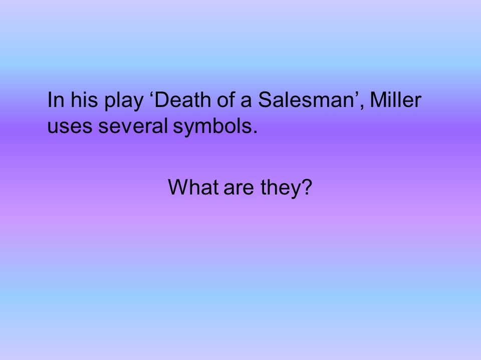 death of a salesman symbolism In this book report we share information about plot, characters and symbolism  from death of a salesman.