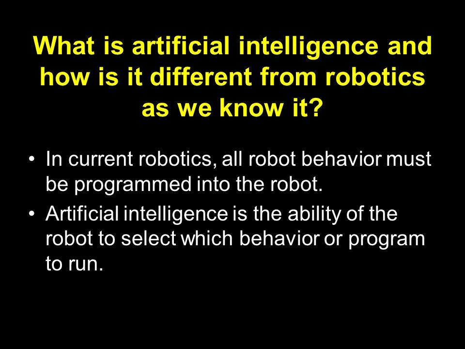 What is artificial intelligence and how is it different from robotics as we know it