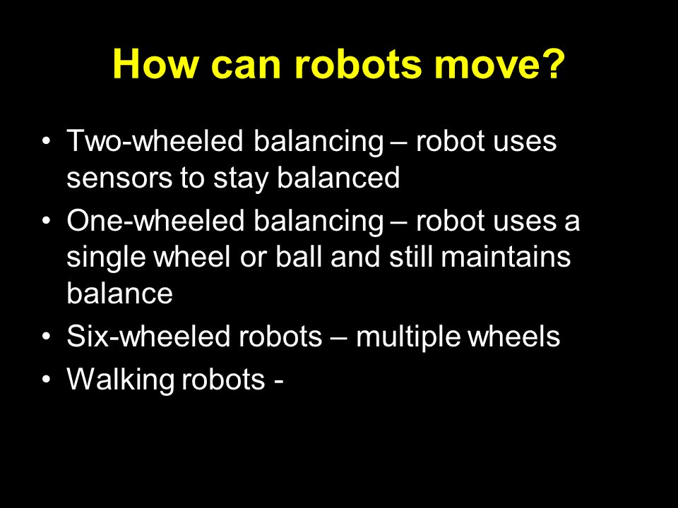 How can robots move Two-wheeled balancing – robot uses sensors to stay balanced.
