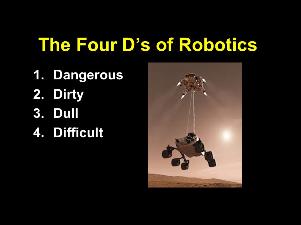 The Four D's of Robotics