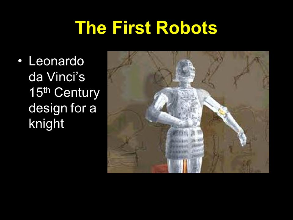 The First Robots Leonardo da Vinci's 15th Century design for a knight