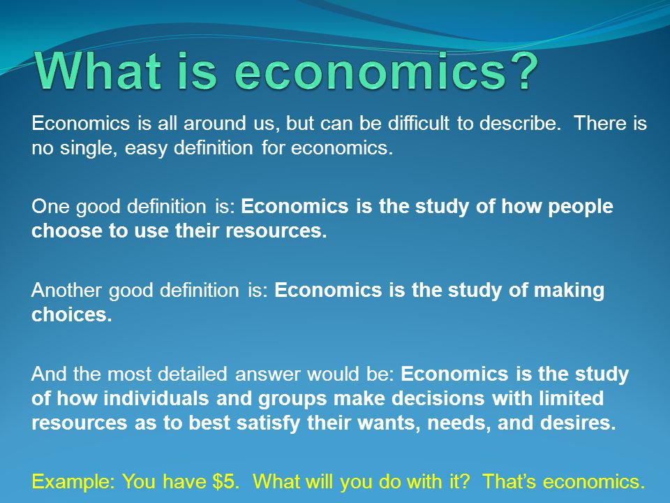 What is economics Economics is all around us, but can be difficult to describe. There is no single, easy definition for economics.