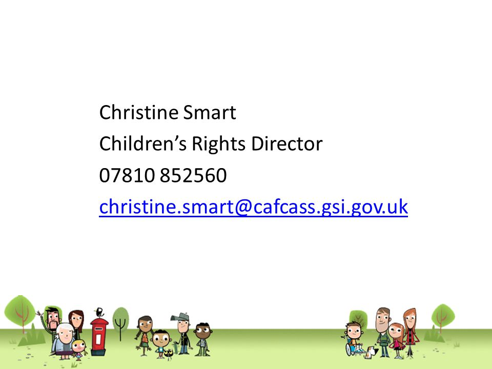 Christine Smart Children's Rights Director 07810 852560 christine.smart@cafcass.gsi.gov.uk