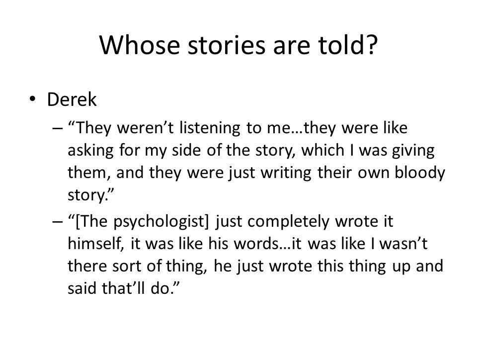 Whose stories are told Derek